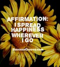 Affirmation: I spread happiness where ever I go