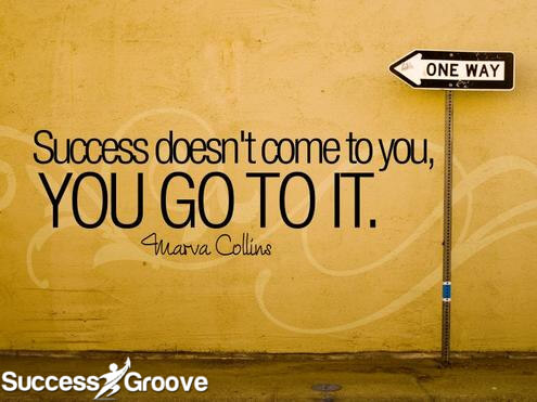 Success Doesn't Come To You. You Go To It. - Marva Collins